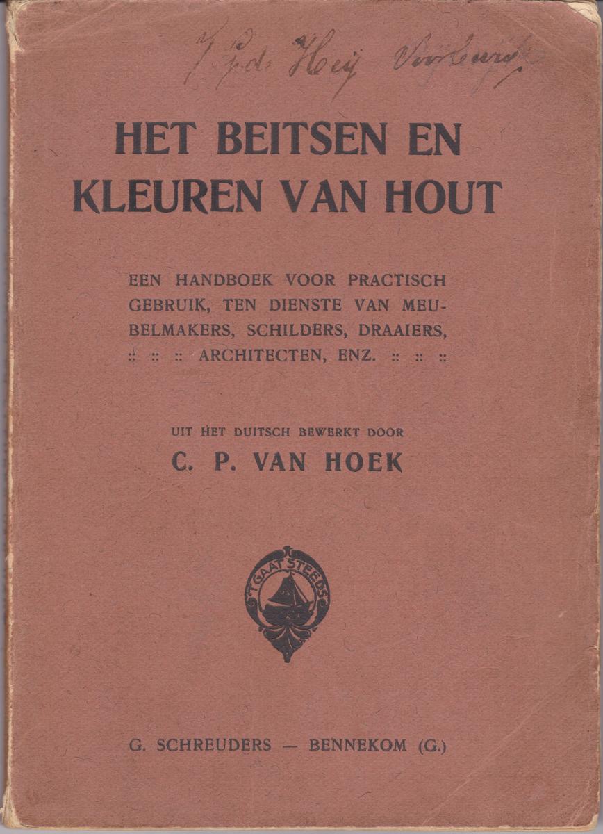 Het beitsen en kleuren van hout / C.P van Hoek / G. Schreuders - Bennekom