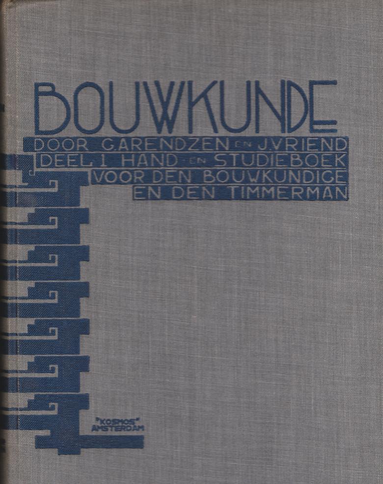 Bouwkunde door G. Arendzen en J. Vriend / Deel 1 Hand en Studieboek voor den bouwkundige en den timmerman.