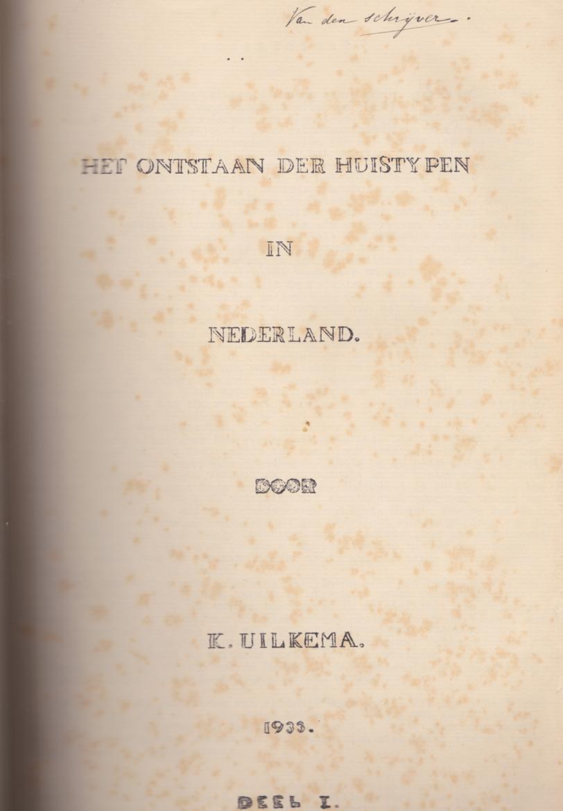 Het ontstaan der huistypen in Nederland door K. Uilkema / 1933 / Deel 1 / van den schrijver