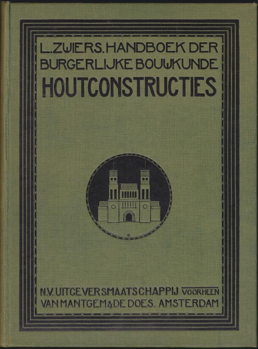 Houtconstructies / handboek der burgerlijke bouwkunde / L. Zwiers