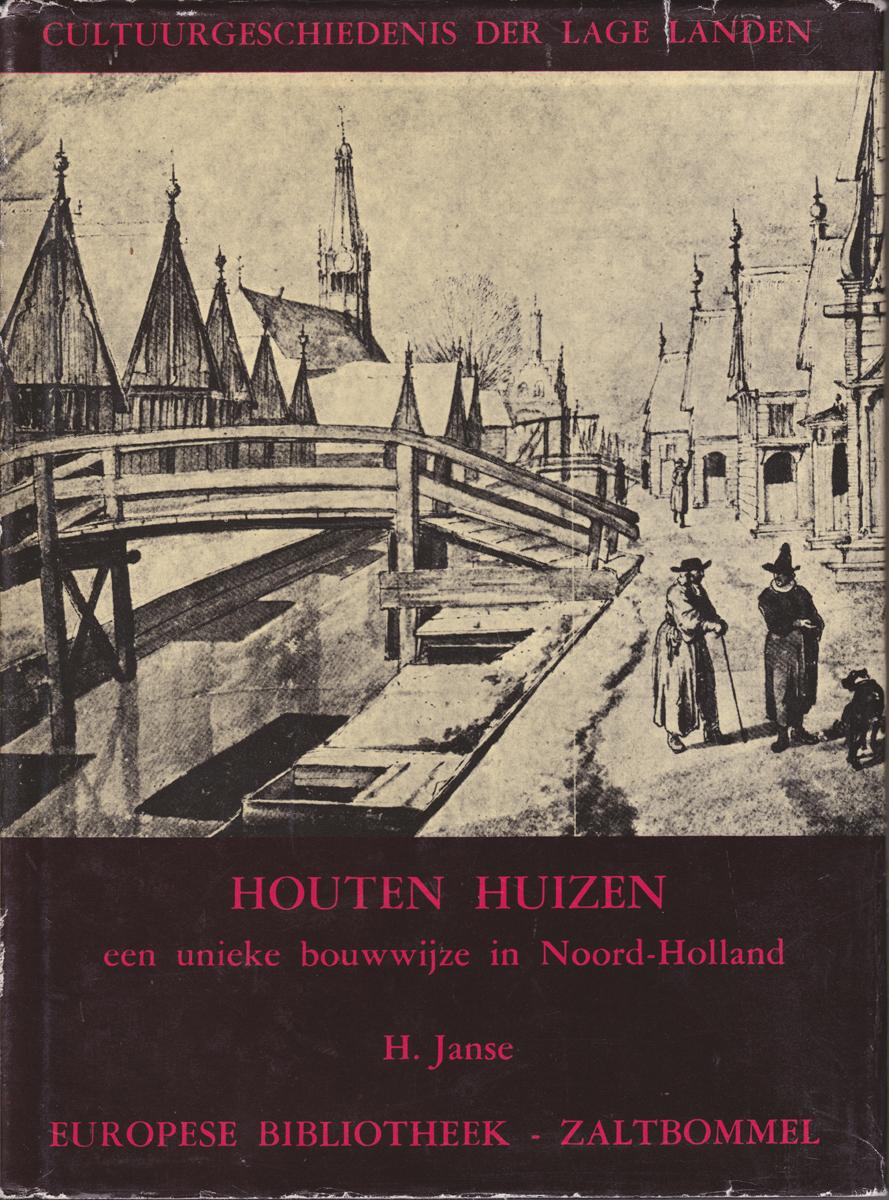 Houten huizen / een unieke bouwwijze in Noord-Holland / H.Janse